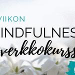 8 viikon mindfulness-verkkokurssi – hyvinvointia ja palautumista