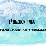 Läsnäolon taika – mindfulness ja meditaatio -verkkokurssi (jälki-ilmoittautumalla vielä mukaan MA 2.3.20 saakka)