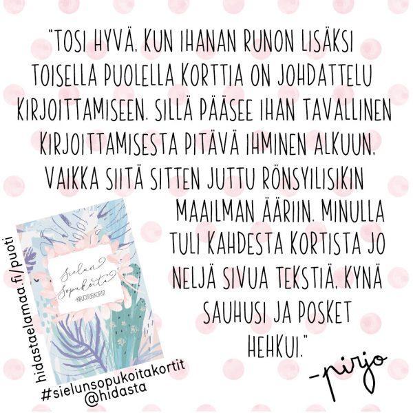 Kirjailija Susanna Jussilan Sielun sopukoita -kortit. Kortit ovat osa Hidasta Elämää -tuoteperhettä ja on saatavilla Hidasta Elämää -verkkopuodista. Kortit kutsuvat sinua tutkailemaan omaa sisimpääsi ja voimaantumaan kirjoittamisen avulla.